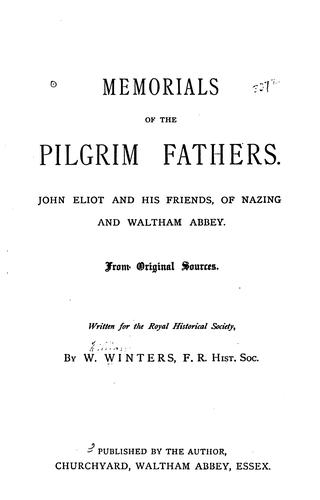 Memorials of the Pilgrim Fathers: John Eliot and His Friends, of Nazing and Waltham Abbey by William Winters