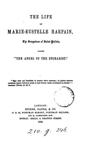 The life of Marie-Eustelle Harpain by Marie Eustelle Harpain