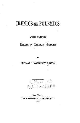 Irenics and Polemics: With Sundry Essays in Church History by Leonard Woolsey Bacon