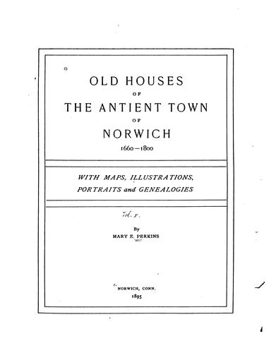 Old Houses of the Antient Town of Norwich [Conn.] 1660-1800 by Mary Elizabeth Perkins
