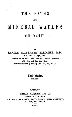The baths and mineral waters of Bath by Randle Wilbraham Falconer