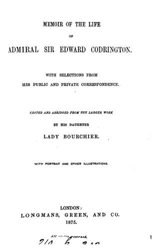 Memoir of the life of admiral sir Edward Codrington, ed. and abridged by lady Bourchier by Edward Codrington