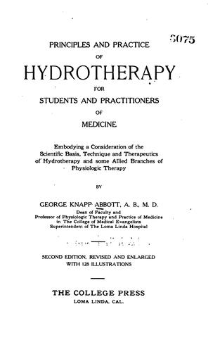 Principles and practice of hydrotherapy,for students and pr actitioners of medicine by George Knapp Abbott