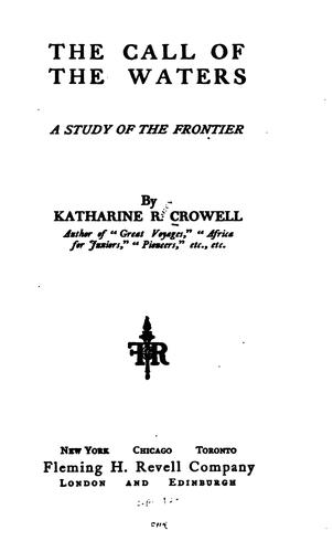 The Call of the Waters: A Study of the Frontier by Katharine Roney Crowell