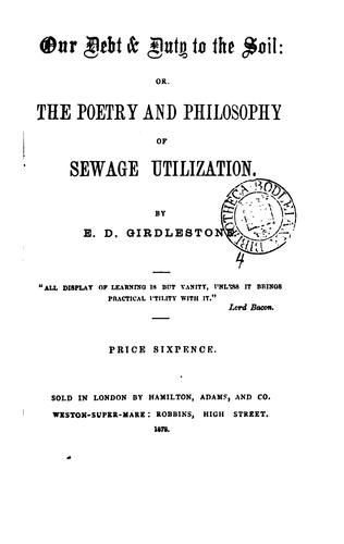 Our debt & duty to the soil: or, The poetry and philosophy of sewage utilization by Edward Deacon Girdlestone