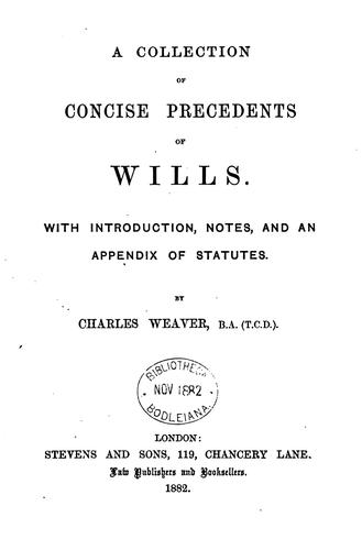 A Collection of Concise Precedents of Wills: With Introductions, Notes, and an Appendix of Statutes by Charles Weaver