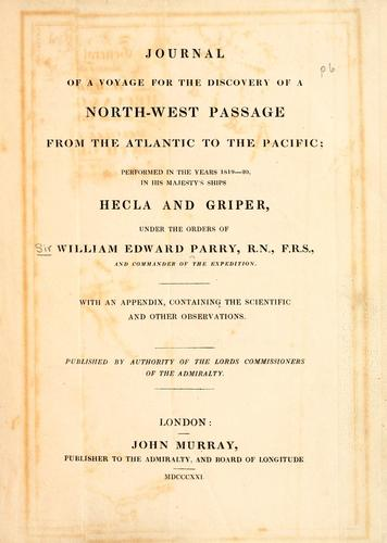 Journal of a voyage for the discovery of a north-west passage from the Atlantic to the Pacific by Parry, William Edward Sir
