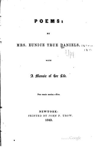 Poems: By Mrs. Eunice True Daniels. With a Memoir of Her Life by Eunice True Daniels