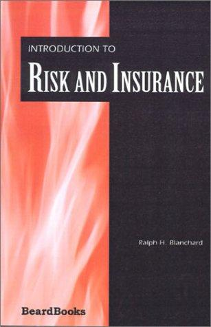 Introduction to Risk and Insurance by Ralph H. Blanchard