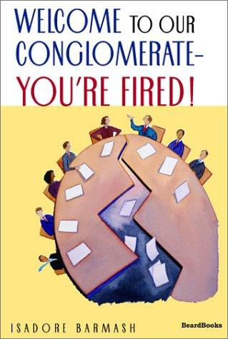 Welcome to our conglomerate–you're fired!