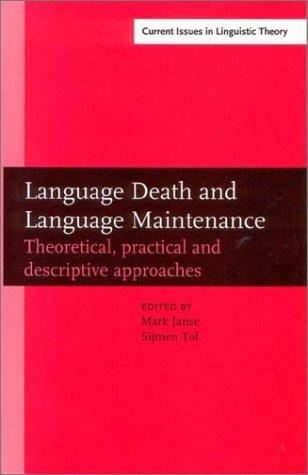 Language Death and Language Maintenance: Theoretical, Practical and Descriptive Approaches (Amsterdam Studies in the Theory and History of Linguistic Science, ... IV: Current Issues in Linguistic Theory) by