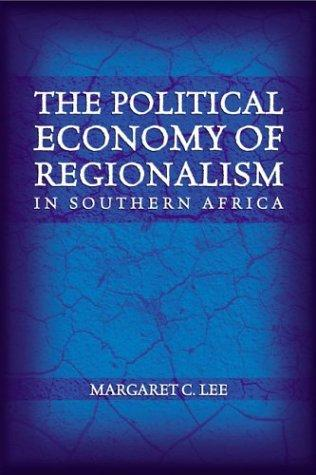 The political economy of regionalism in Southern Africa by Margaret C. Lee