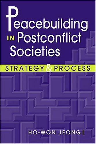 Peacebuilding In Postconflict Societies by Ho-Won Jeong