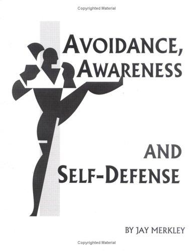 Avoidance, Awareness and Self-Defense by Jay Mernley
