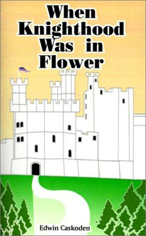 When Knighthood Was In Flower by Edwin Caskoden