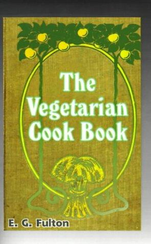 Vegetarian Cook Book by E. G. Fulton