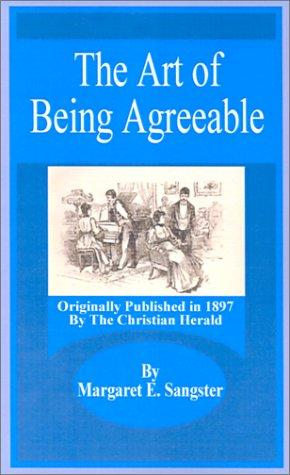 The Art of Being Agreeable by Margaret E. Sangster