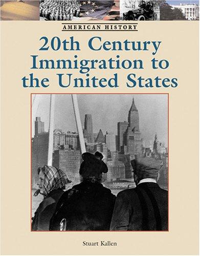Twentieth-Century Immigration to the United States (American History) by Stuart A. Kallen