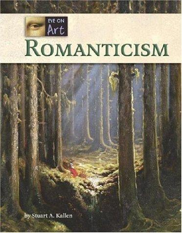 Romanticism (Eye on Art) by Stuart A. Kallen
