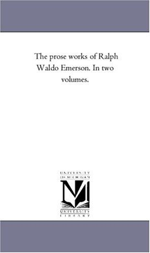 The prose works of Ralph Waldo Emerson. In two volumes.