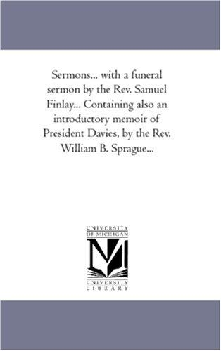Sermons… with a funeral sermon by the Rev. Samuel Finlay… Containing also an introductory memoir of President Davies, by the Rev. William B. Sprague…