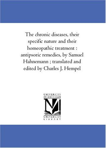 The chronic diseases, their specific nature and their homeopathic treatment