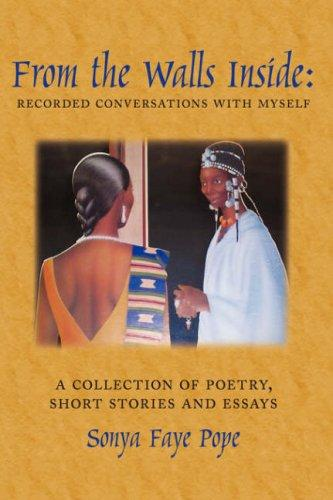 From the Walls Inside: Recorded Conversations with Myself by Sonya, Faye Pope