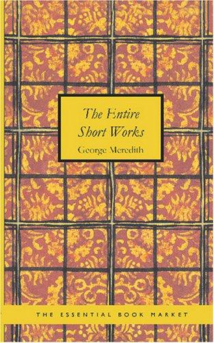 The Entire Short Works of George Meredith by George Meredith