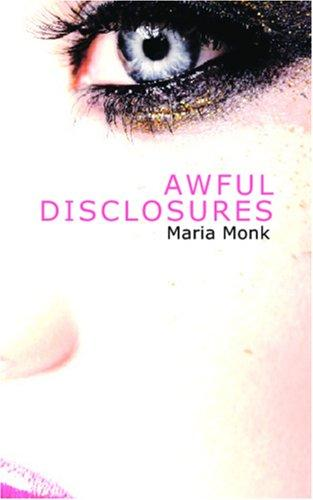 Awful Disclosures by Maria Monk