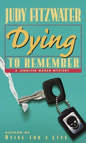 Dying to Remember (Jennifer Marsh Mystery) by Judy Fitzwater