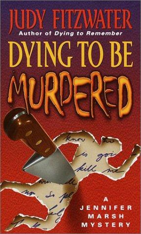 Dying to Be Murdered (Jennifer Marsh Mysteries) by Judy Fitzwater