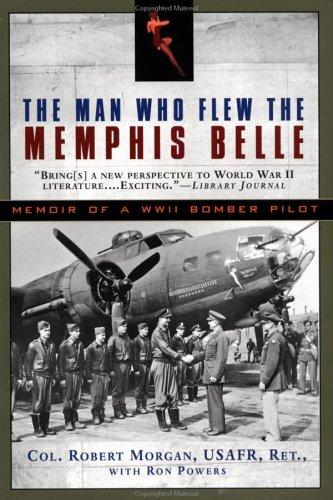 The Man Who Flew the Memphis Belle by Morgan, Robert, Ron Powers