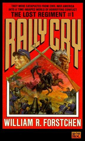Rally Cry (Lost Regiment) by William R. Forstchen