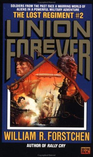 The Union Forever (Lost Regiment) by William R. Forstchen