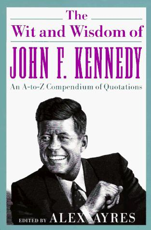 The wit and wisdom of John F. Kennedy by John F. Kennedy