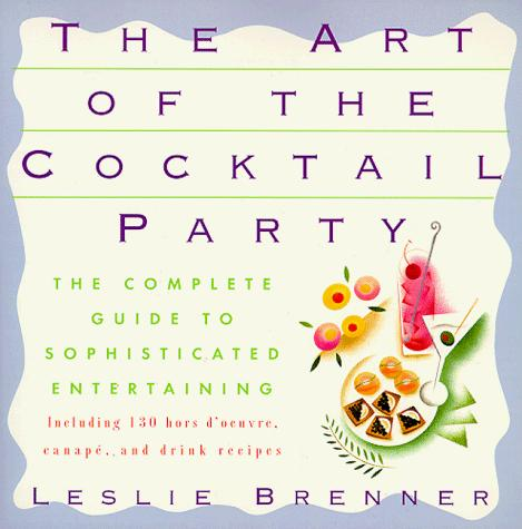 The art of the cocktail party by Leslie Brenner