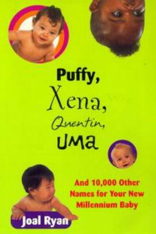 Puffy, Xena, Quentin, Uma, and 10,000 other names for your new millennium baby by Joal Ryan
