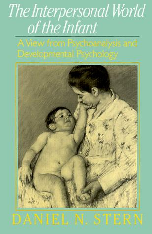 The interpersonal world of the infant by Daniel N. Stern