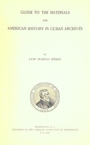 Guide to the materials for American history in Cuban archives.