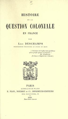 Histoire de la question coloniale en France by Léon Deschamps
