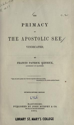The primacy of the Apostolic See vindicated by Francis Patrick Kenrick