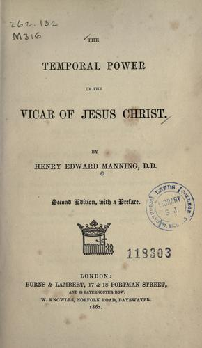 The temporal power of the vicar of Jesus Christ by Henry Edward Manning