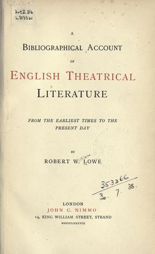 A bibliographical account of English theatrical literature, from the earliest times to the present day