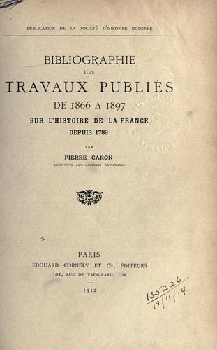 Bibliographie des travaux publiés de 1866 à 1897 sur l'histoire de la France depuis 1789.
