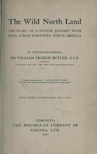The wild north land by Sir William Francis Butler