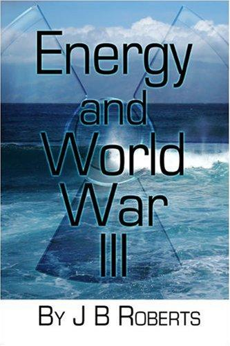 Energy and World War III by J. B. Roberts