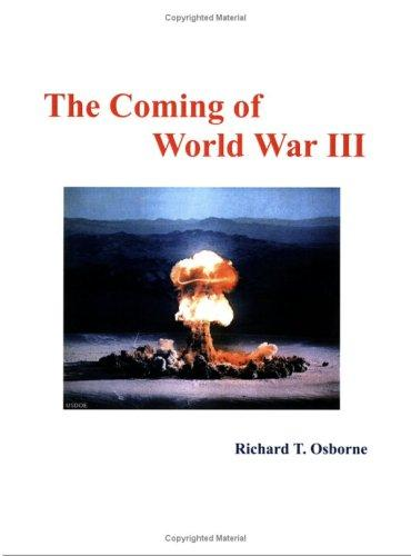 The Coming of World War III by Richard T. Osborne