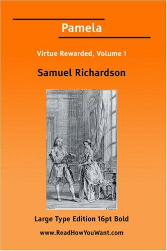 Pamela Virtue Rewarded, Volume 1 by Samuel Richardson