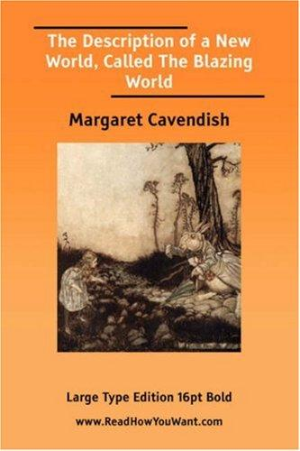 The Description of a New World, Called The Blazing World by Margaret Cavendish