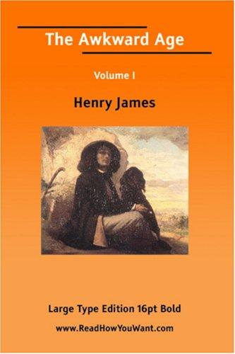 The Awkward Age Volume I (Large Print)